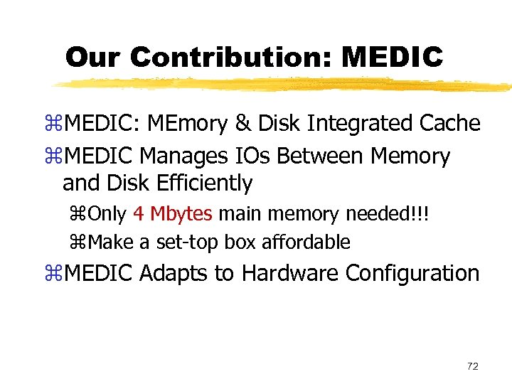 Our Contribution: MEDIC z. MEDIC: MEmory & Disk Integrated Cache z. MEDIC Manages IOs