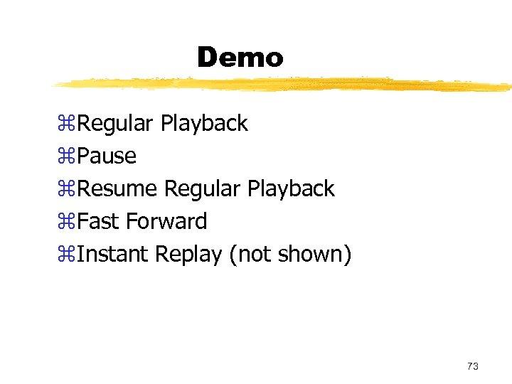 Demo z. Regular Playback z. Pause z. Resume Regular Playback z. Fast Forward z.
