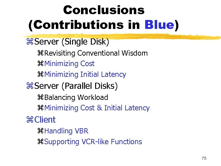 Conclusions (Contributions in Blue) z Server (Single Disk) z. Revisiting Conventional Wisdom z. Minimizing