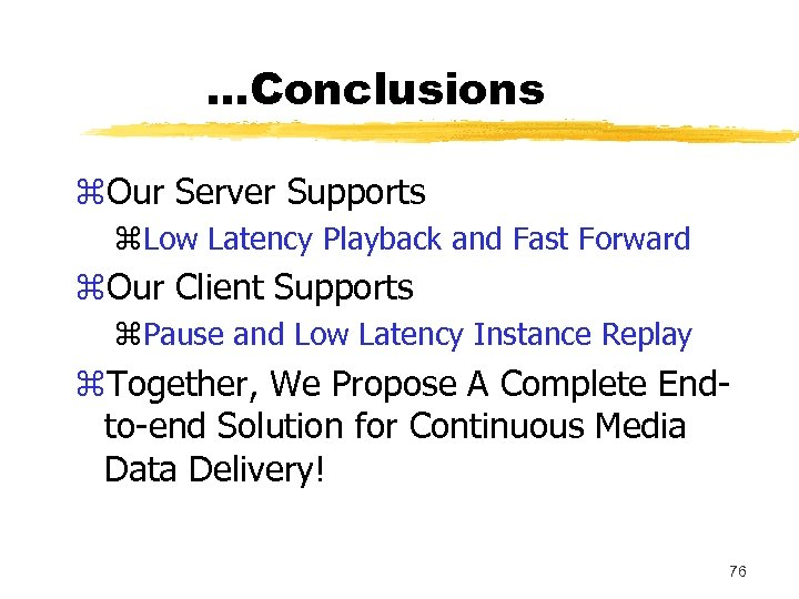 …Conclusions z. Our Server Supports z. Low Latency Playback and Fast Forward z. Our