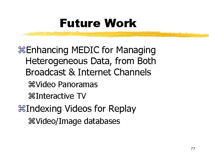 Future Work z. Enhancing MEDIC for Managing Heterogeneous Data, from Both Broadcast & Internet