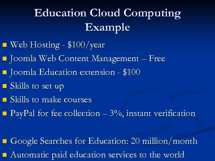 Education Cloud Computing Example Web Hosting - $100/year n Joomla Web Content Management –