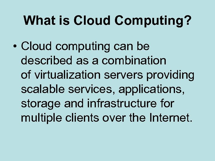 What is Cloud Computing? • Cloud computing can be described as a combination of