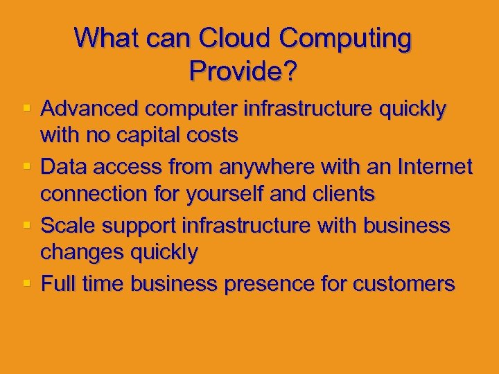 What can Cloud Computing Provide? § Advanced computer infrastructure quickly with no capital costs