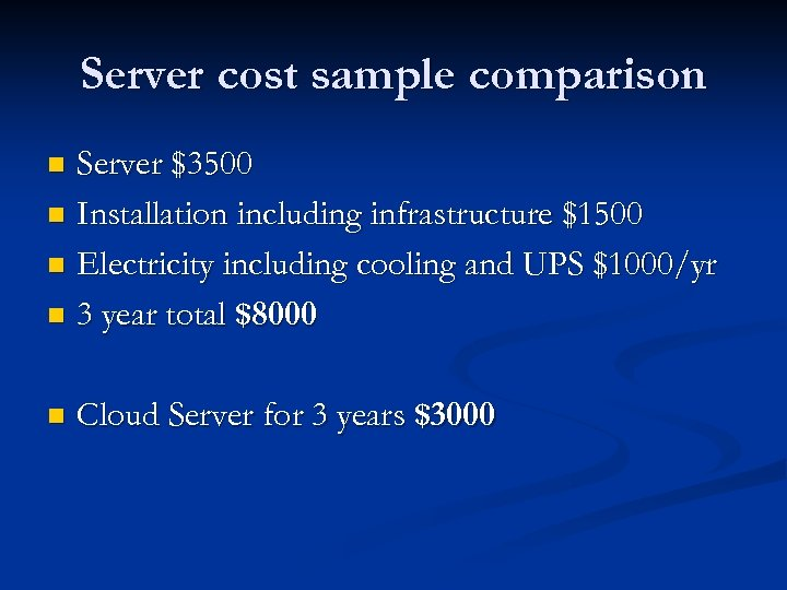 Server cost sample comparison Server $3500 n Installation including infrastructure $1500 n Electricity including