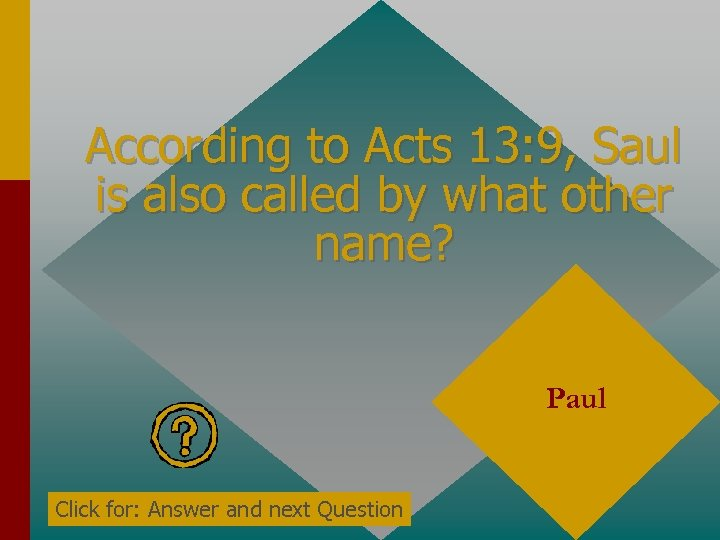 According to Acts 13: 9, Saul is also called by what other name? Paul