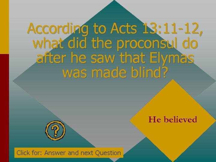 According to Acts 13: 11 -12, what did the proconsul do after he saw