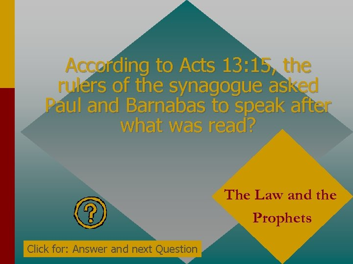 According to Acts 13: 15, the rulers of the synagogue asked Paul and Barnabas