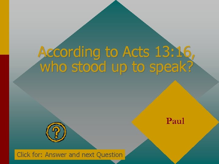 According to Acts 13: 16, who stood up to speak? Paul Click for: Answer