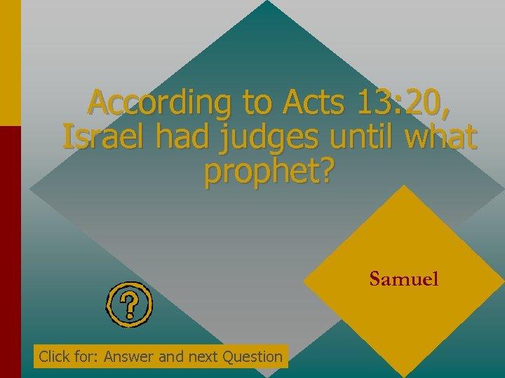According to Acts 13: 20, Israel had judges until what prophet? Samuel Click for: