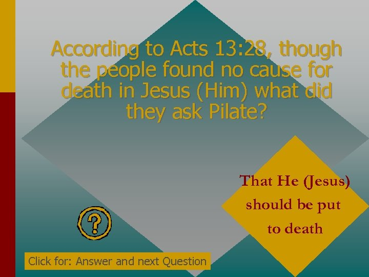 According to Acts 13: 28, though the people found no cause for death in
