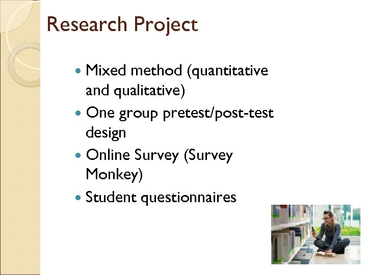 Research Project Mixed method (quantitative and qualitative) One group pretest/post-test design Online Survey (Survey
