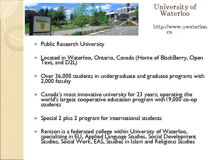 University of Waterloo http: //www. uwaterloo. ca. Public Research University Located in Waterloo, Ontario,