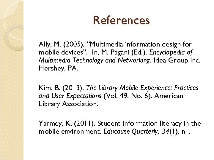 "References Ally, M. (2005). ""Multimedia information design for mobile devices"". In, M. Pagani (Ed."