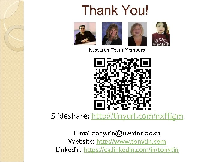 Thank You! Research Team Members Slideshare: http: //tinyurl. com/nxffjgm E-mail: tony. tin@uwaterloo. ca Website: