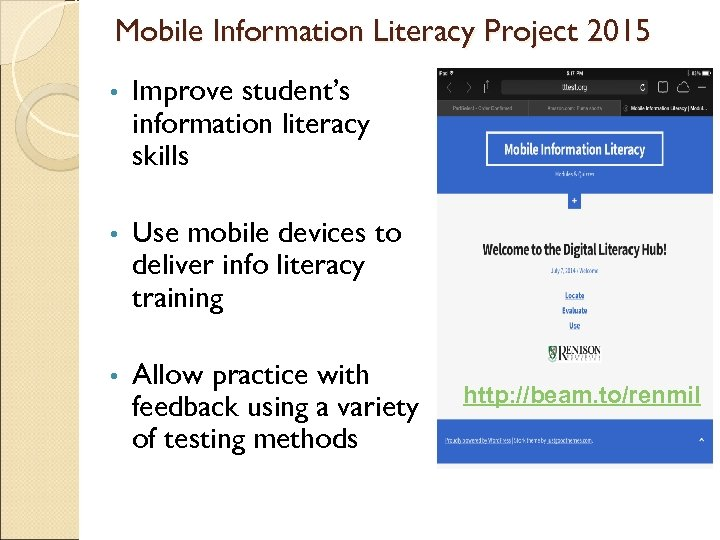 Mobile Information Literacy Project 2015 • Improve student's information literacy skills • Use mobile