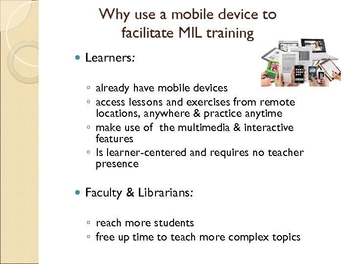Why use a mobile device to facilitate MIL training Learners: ◦ already have mobile