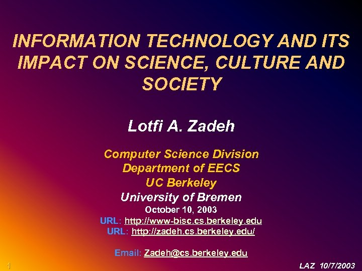 INFORMATION TECHNOLOGY AND ITS IMPACT ON SCIENCE, CULTURE AND SOCIETY Lotfi A. Zadeh Computer