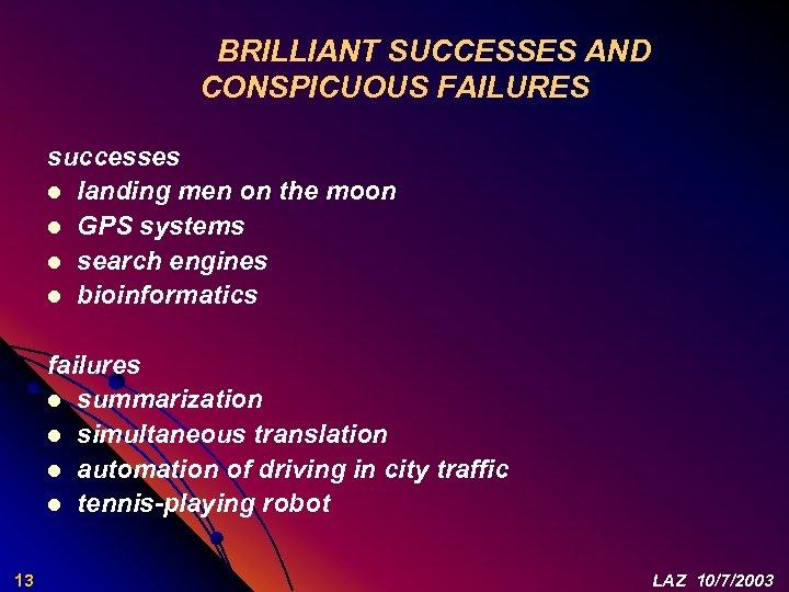 BRILLIANT SUCCESSES AND CONSPICUOUS FAILURES successes l landing men on the moon l GPS