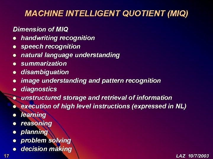 MACHINE INTELLIGENT QUOTIENT (MIQ) Dimension of MIQ l handwriting recognition l speech recognition l