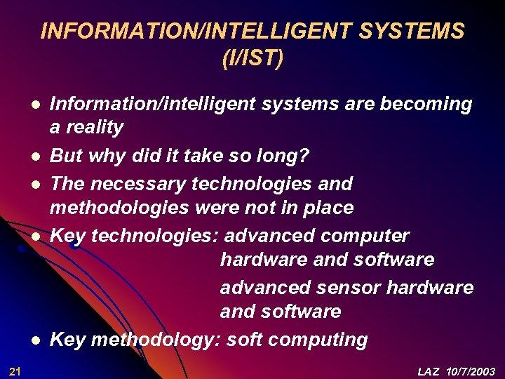 INFORMATION/INTELLIGENT SYSTEMS (I/IST) l l l 21 Information/intelligent systems are becoming a reality But