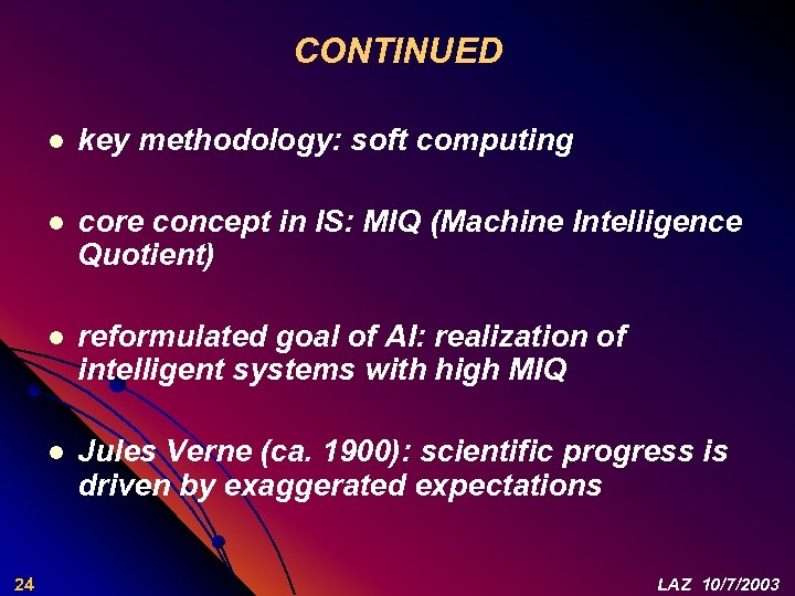 CONTINUED l l core concept in IS: MIQ (Machine Intelligence Quotient) l reformulated goal