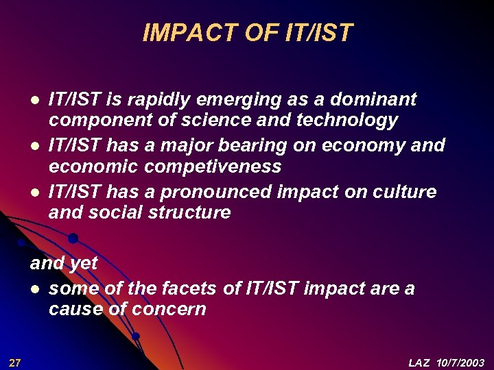 IMPACT OF IT/IST l l l IT/IST is rapidly emerging as a dominant component