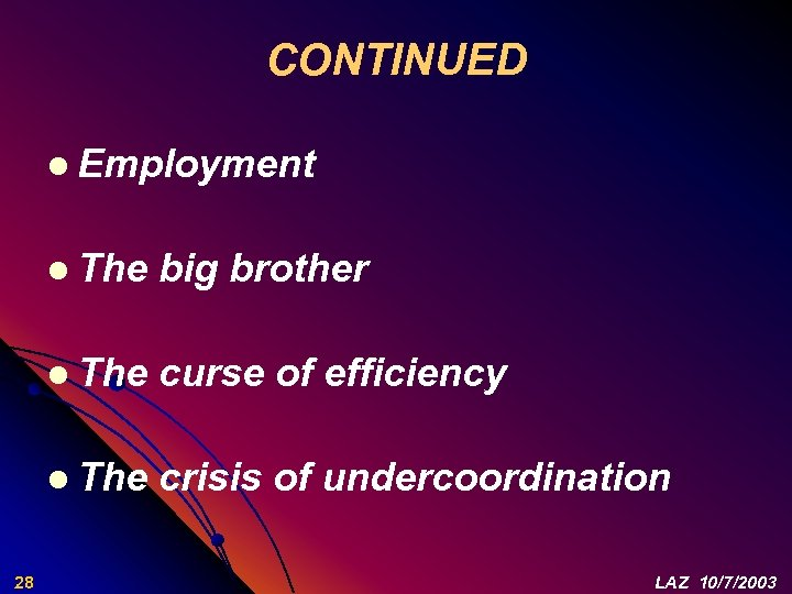 CONTINUED l Employment l The curse of efficiency l The 28 big brother crisis