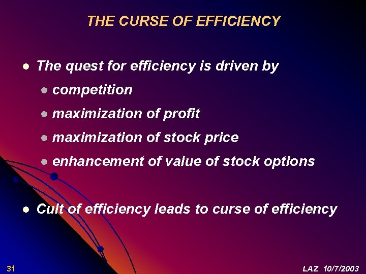 THE CURSE OF EFFICIENCY l The quest for efficiency is driven by l l