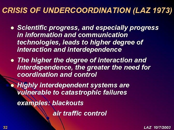CRISIS OF UNDERCOORDINATION (LAZ 1973) l Scientific progress, and especially progress in information and