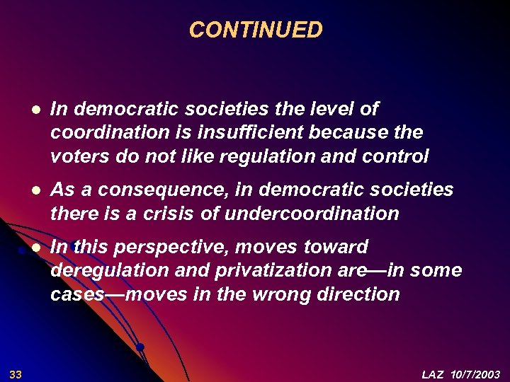 CONTINUED l l As a consequence, in democratic societies there is a crisis of