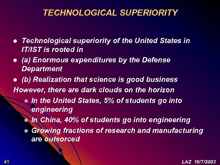 TECHNOLOGICAL SUPERIORITY Technological superiority of the United States in IT/IST is rooted in l