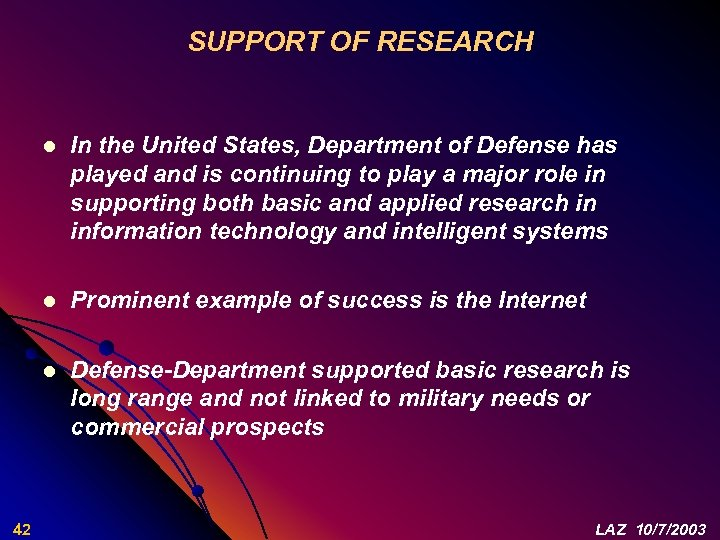 SUPPORT OF RESEARCH l l Prominent example of success is the Internet l 42