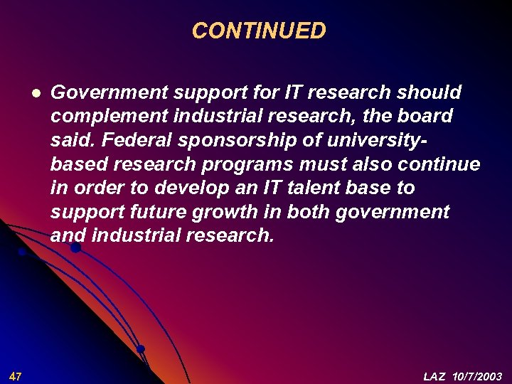CONTINUED l 47 Government support for IT research should complement industrial research, the board
