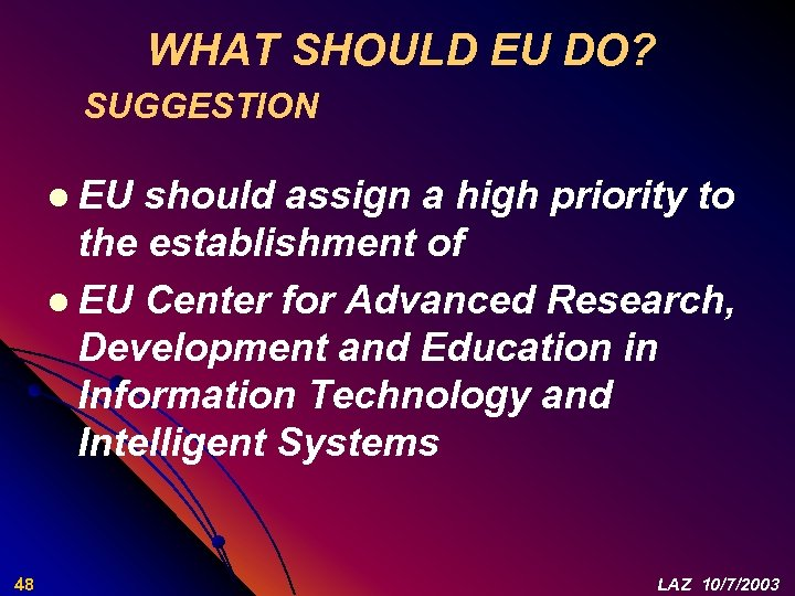 WHAT SHOULD EU DO? SUGGESTION l EU should assign a high priority to the