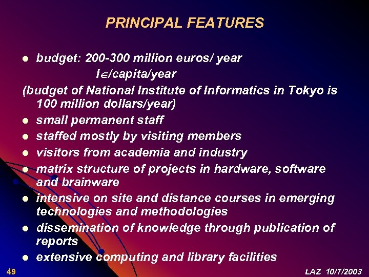 PRINCIPAL FEATURES budget: 200 -300 million euros/ year I /capita/year (budget of National Institute