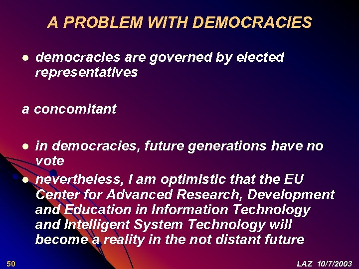 A PROBLEM WITH DEMOCRACIES l democracies are governed by elected representatives a concomitant l