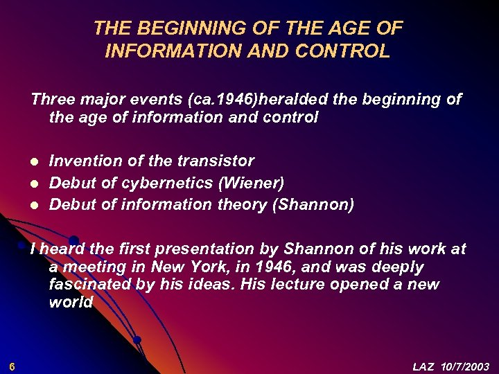 THE BEGINNING OF THE AGE OF INFORMATION AND CONTROL Three major events (ca. 1946)heralded