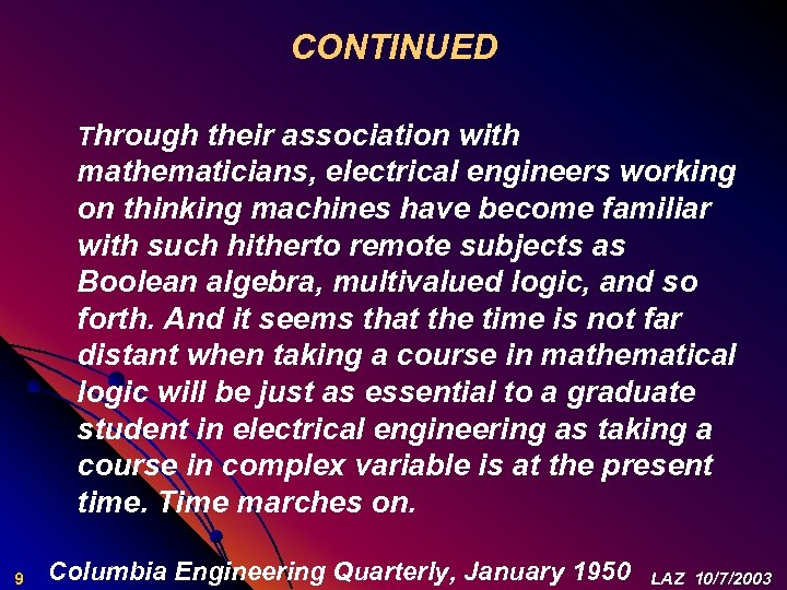 CONTINUED Through their association with mathematicians, electrical engineers working on thinking machines have become