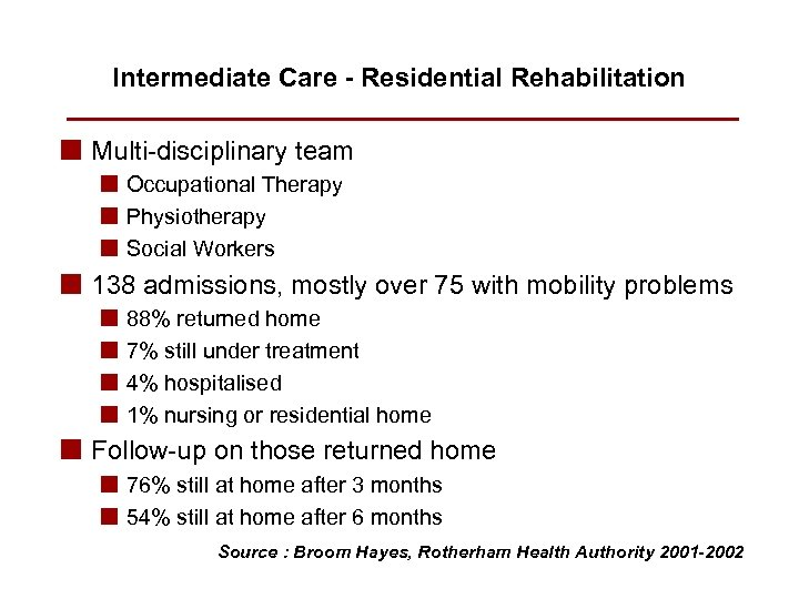 Intermediate Care - Residential Rehabilitation n Multi-disciplinary team n Occupational Therapy n Physiotherapy n