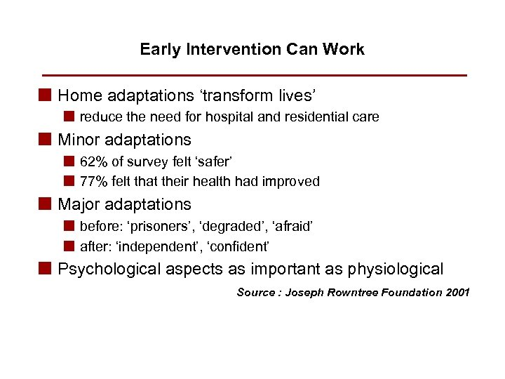 Early Intervention Can Work n Home adaptations 'transform lives' n reduce the need for