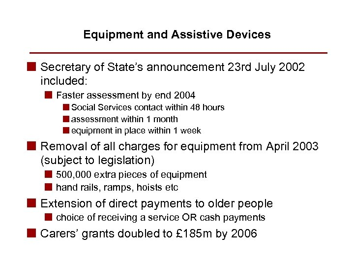 Equipment and Assistive Devices n Secretary of State's announcement 23 rd July 2002 included: