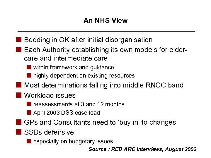 An NHS View n Bedding in OK after initial disorganisation n Each Authority establishing