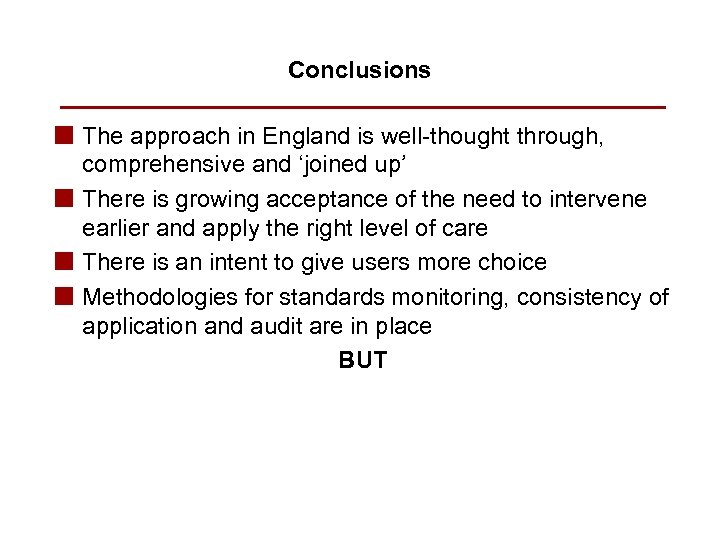 Conclusions n The approach in England is well-thought through, comprehensive and 'joined up' n