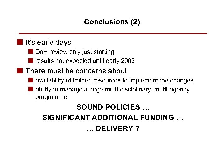 Conclusions (2) n It's early days n Do. H review only just starting n