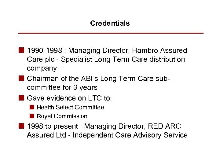 Credentials n 1990 -1998 : Managing Director, Hambro Assured Care plc - Specialist Long