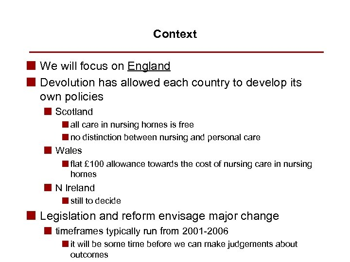 Context n We will focus on England n Devolution has allowed each country to