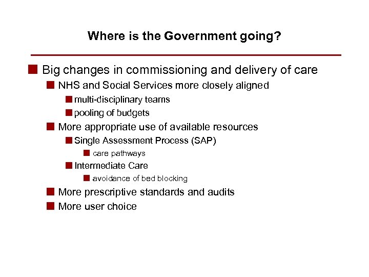 Where is the Government going? n Big changes in commissioning and delivery of care