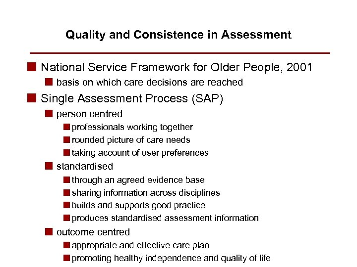 Quality and Consistence in Assessment n National Service Framework for Older People, 2001 n