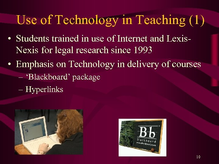 Use of Technology in Teaching (1) • Students trained in use of Internet and
